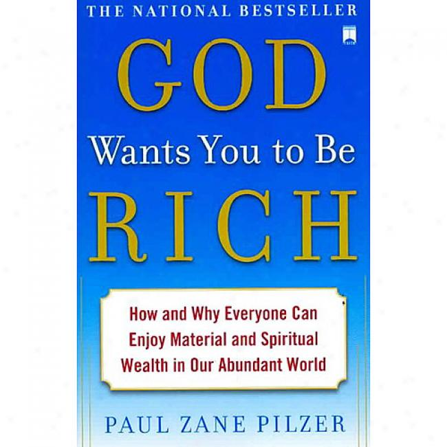 God Wants You To Be Rich: How And Why Everyone Can Have sexual delight with Material And Spiritual Wealth In Our Abundant World