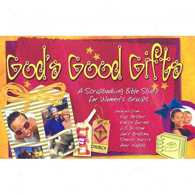 God's Good Gifte: A Scrapbooking Bible Study For Women's Griups