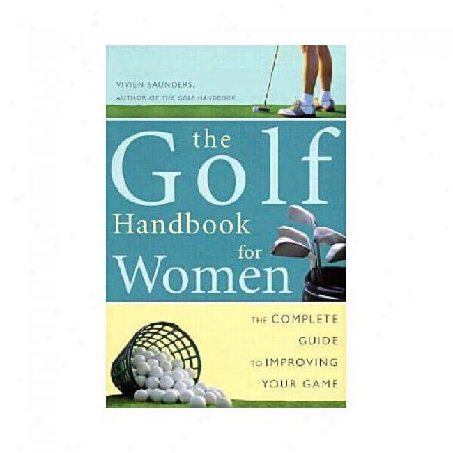 Golf Handbook For Women: The Complete Guide To Improving Your Game By Vivien Saunders, Isbn 0609805118