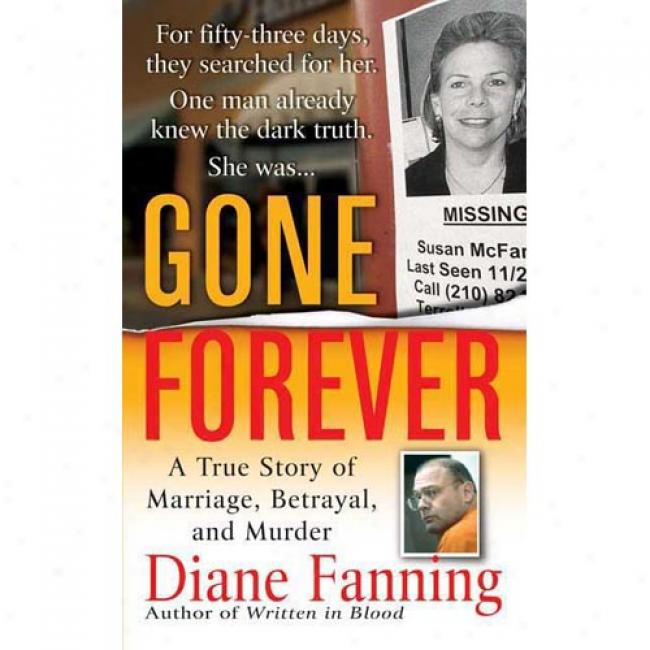 Gone Forever: A True Story Of Marriag, Betrayal, And Murder
