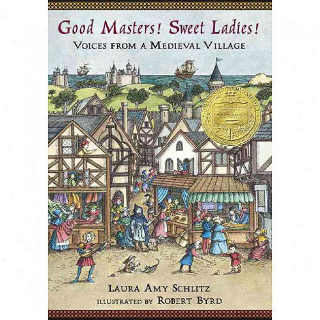 Good Masters! Sweeet Ladies!: Voices From A Medieval Hamlet