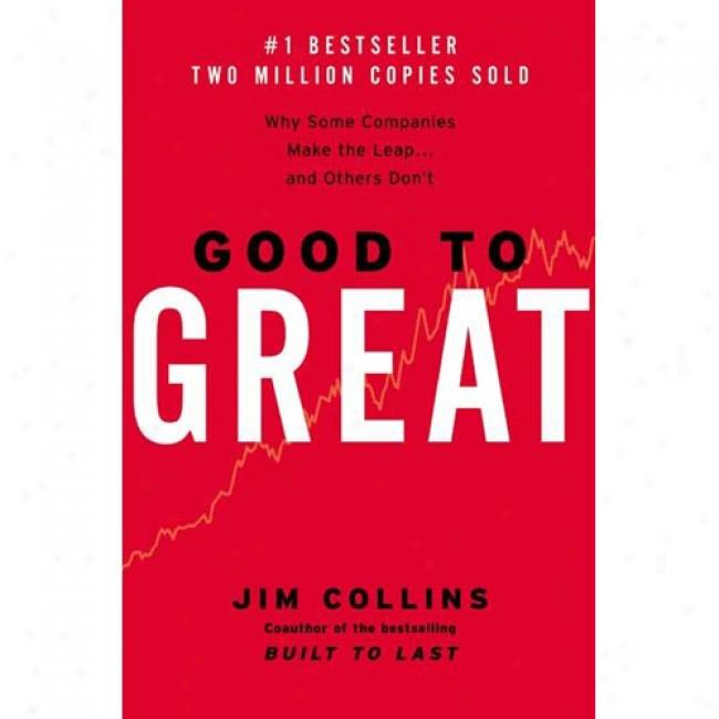 Good To Great: Why Some Companies Make The Leap, And Others Don't By Jim Collins, Isbn 0066620996
