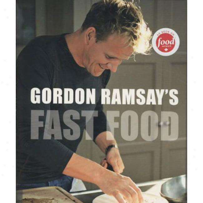 Gordon Ramsay's Fast Food: Reci0es From The F Word