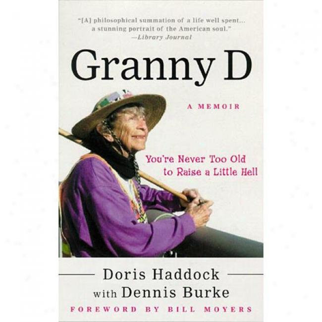 Granny D: You're Never Too Old To Raise A Little Hell By Dorix Haddock, Isbn 0812966910