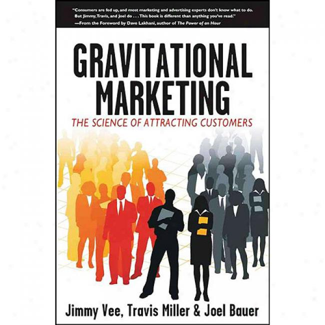 Gravitational Marketing: Te Science Of Attracting Customers