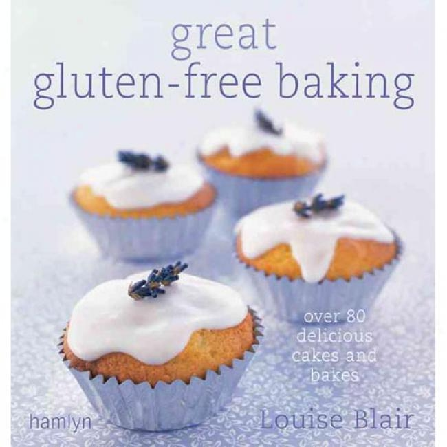 Greaat Gluten-free Baking: Over 80 Delicious Cakes And Bakes