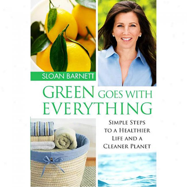 Green Goes With Everything: Unmistakable Steps To A Healthier Life And A Cleaner Planet