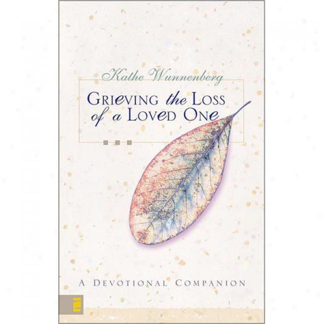 Grieving The Loss Of A Loved Single: A Devout Companion By Kathe Wunnenberg, Isbn 031022778x