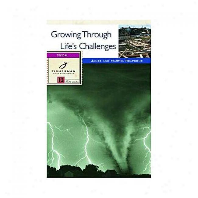 Growing Through Life's Challenges: 12 Studies By James Reapsome, Isnn 0878883815