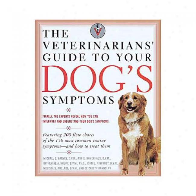 Guide To Your Dog's Symptoms: Your Pet Can't Speak, But Its Symptoms Can! By Michael S. Garvey, Isbn 0375752269