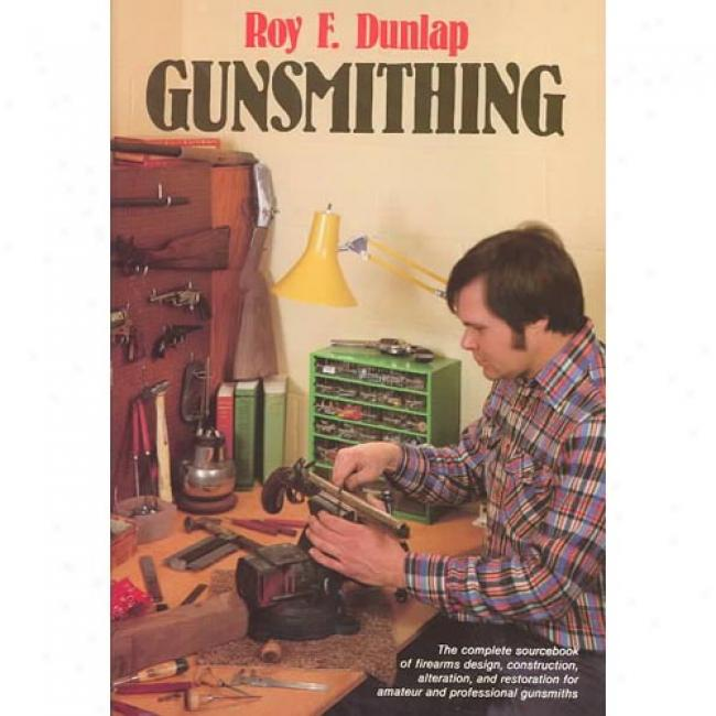 Gunsmithing By Roy E. Dunlap, Is6n 0811707709