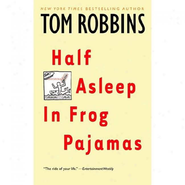 Half Asleep In Frog Pajamas By Tom Robbins, Isbn 0553377877