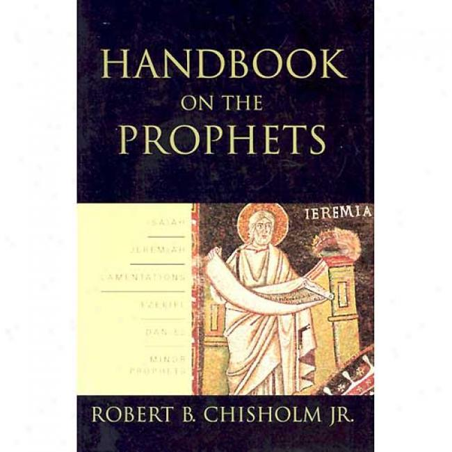 Handbook On The Prophets By Chisholm, oRnert B., Jr., Isbn 080102529x