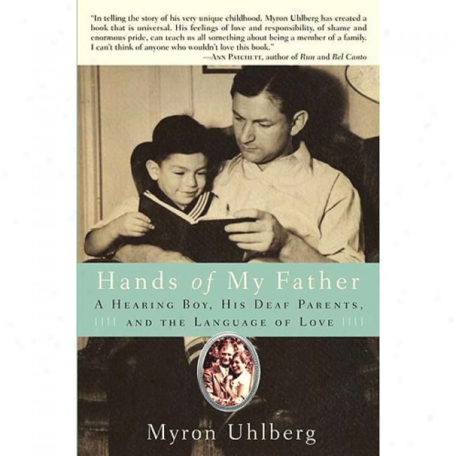 Hands Of My Father: A Heearing Boy, His Deaf Parents, And The Language Of Love