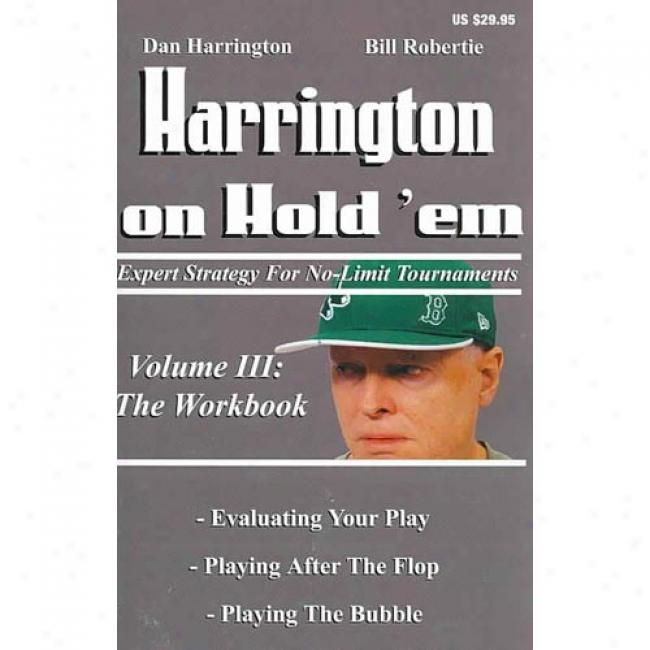 Harrington On Hold 'em: The Workbook: Expert Strategy For No-limit Tournaments