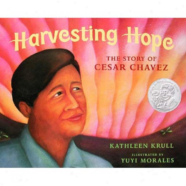 Harvesting Hope: The Story Of Cesar Chavez By Kathleen Krull, Isbn 0152014373