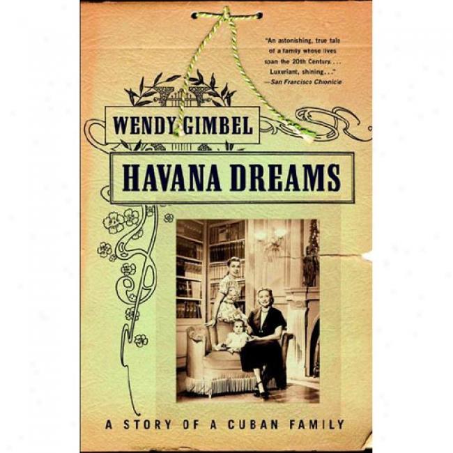 Havana Dreams: Four Generations Of Cuban Wimen By Wendy Gimbel, Isbn 0679750703