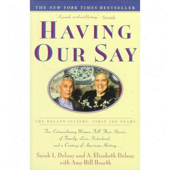Having Our Say: The Delany Sisters' First One Hundred Years By Sarah Louise Delany, Isbn 0385312520
