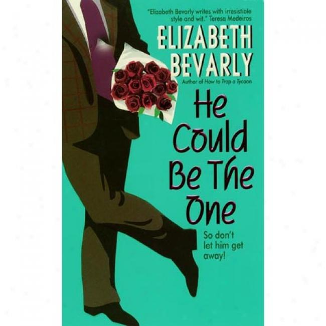 He Could Be The One: So Don't Let Him Gett Away! By Elizabeth Bevarly, Isbn 0380810492
