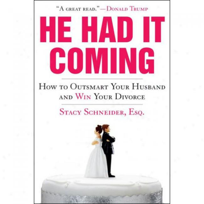 He Had It Coming: How To Outsmart Your Husband And Win Your Divkrce