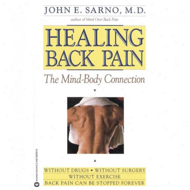 Healing Back Pain: The Mind-body Connection By John E. Sarno, Isbn 0446392308