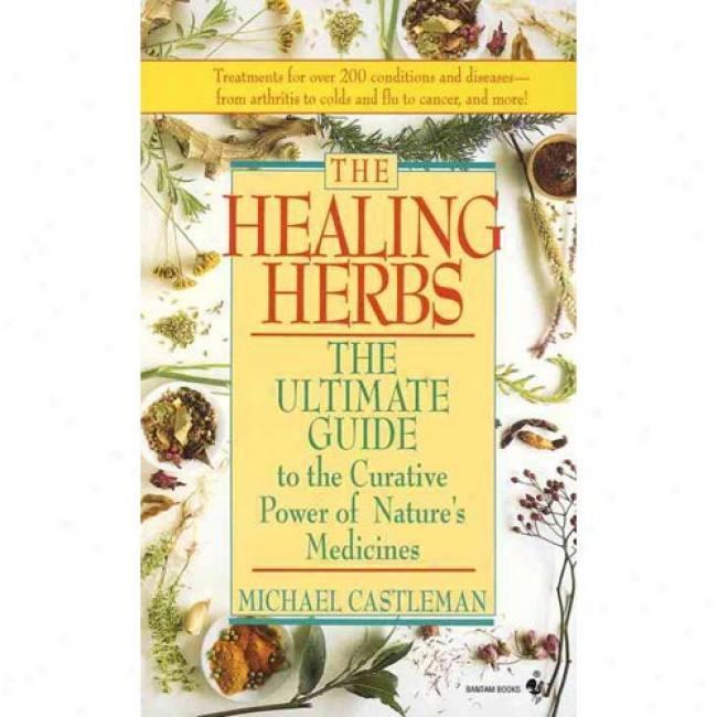 Healing Herbs: The Ultimate Guide To The Curative Power Of Nature's Medicines By Michael Castleman, Isbn 0553569880