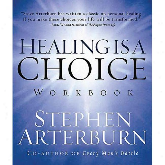Healing Is A Choice Workbook: Ten Decisions That Will Transform Your Lifr And The Ten Lies That Be able to Prevent You From Making Them