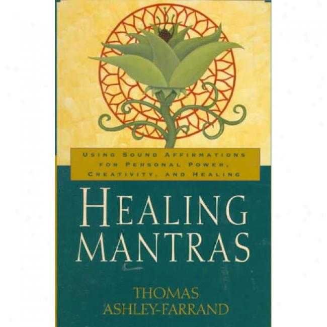 Hwaling Mantras: Using Sound Affirmations For Personal Power, Creativity, And Healing By Thomas Ashley-farrand, Isbn 0345431707