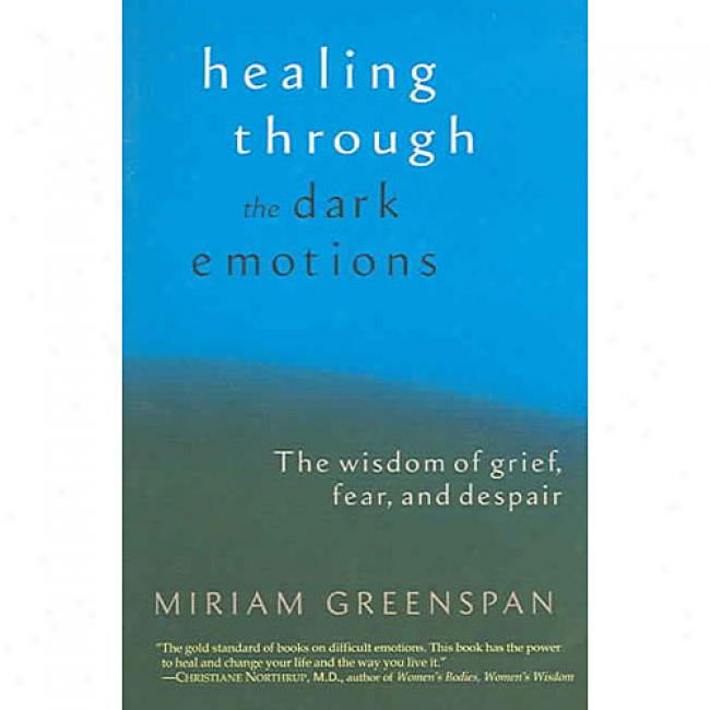 Healing Through The Untaught Emotions: The Reasonableness Of Grief, Fear, And Despair