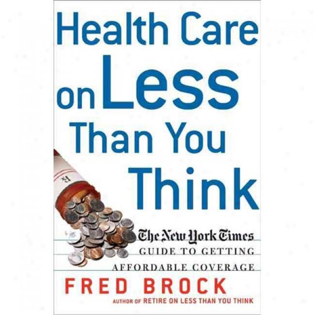 Health Care On Less Than You Think: The New York Times Guide To Getting Affordable Coverabe