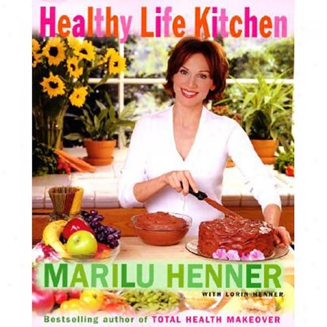 Healthy Life Kitchen By Marilu Henner, Isbn 0060988576
