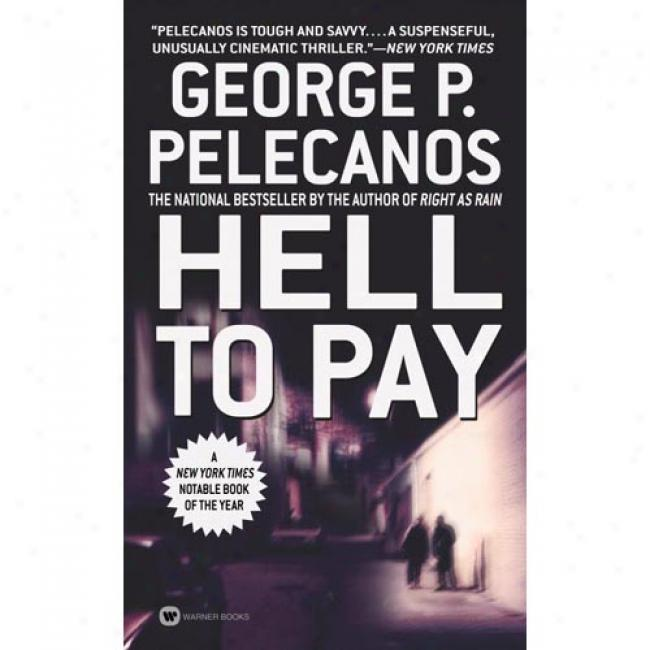 Hell To Pay By George P. Pelecanos, Isbn 0446611328