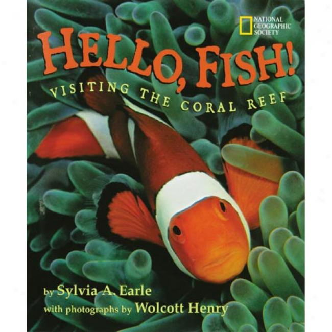 Hello, Fish!: Visiting The Coral Reef By Sylvia A. Earle, Isbn 0792266978