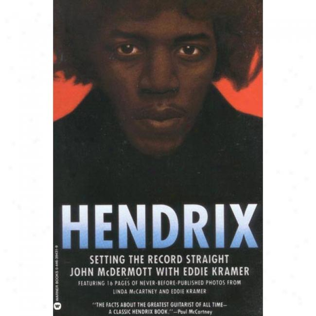 Hendrix: Setting The Record Straight By John Mcdermott, Isbn 0446394319