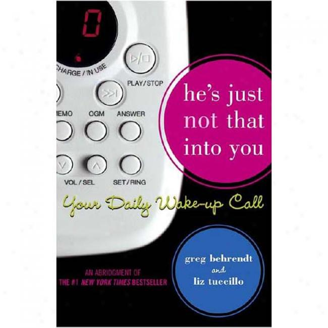 He's Just Not That Into You: Yojr Daily Wake-up Call