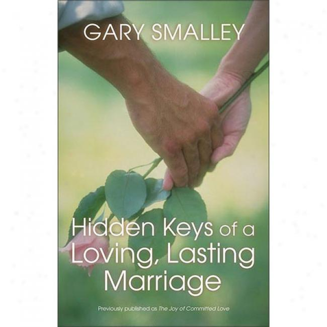 Hidden Keys Of A Loving, Lasting Marriage: A Valuable Guide To Knowing, Understanding, And Loving Each Other By Gary Smalley, Isbn 0310402913