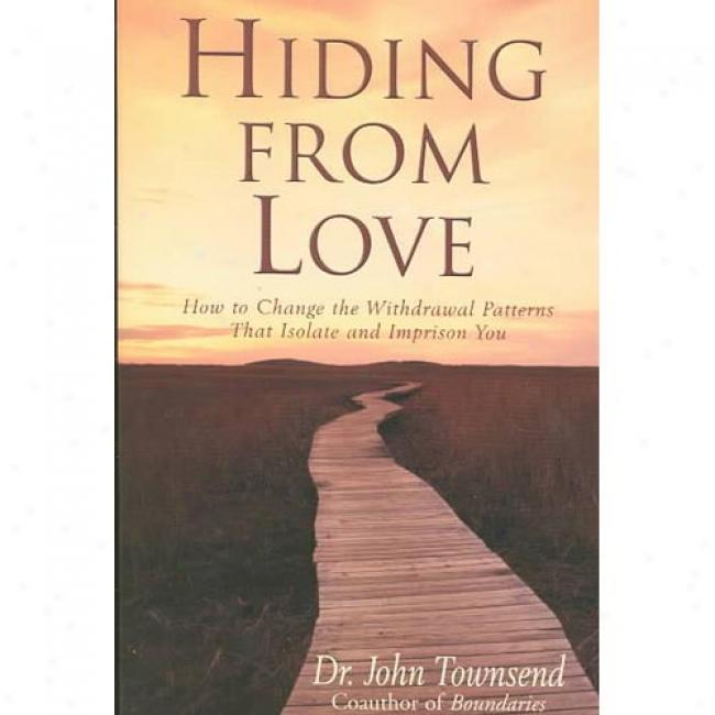 Hiding From Love By John Townsend, Isbn 0310201071