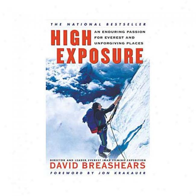 High Exposure: An Enduring Passion For Everest And Unforgiving Places By David Breashears, Isbn 06848654559