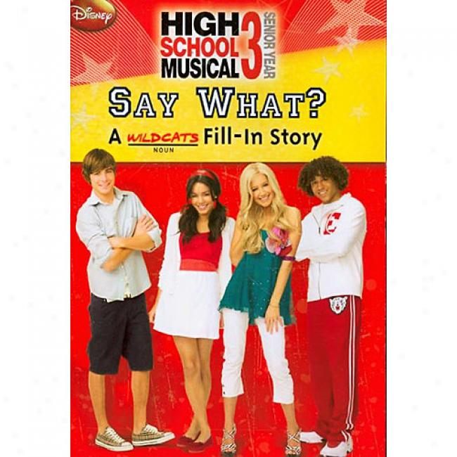 High Schoo lMusical 3: Say Whzt?: A Wildcats Fill-in Story