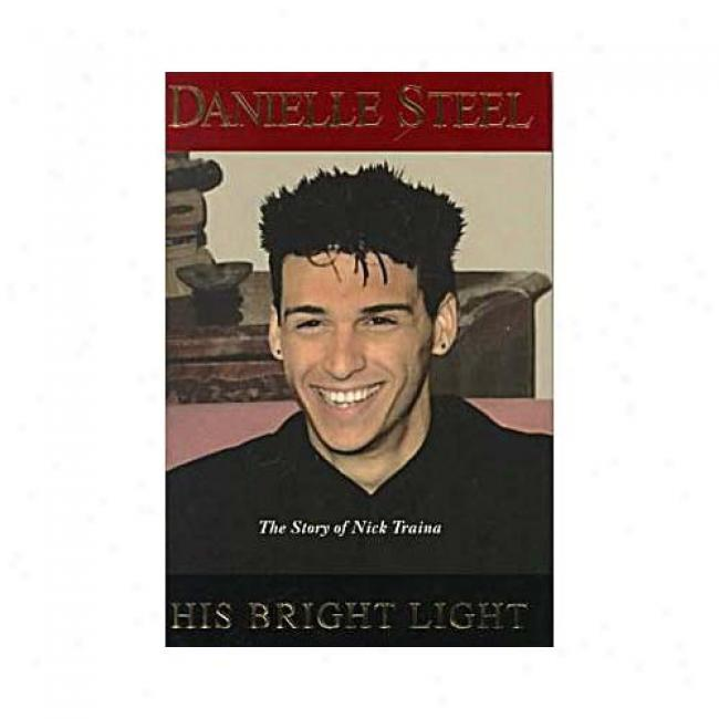 His Bright Light: The Story Of Nick Traina By Danielle Steel, Isbn 0385333463