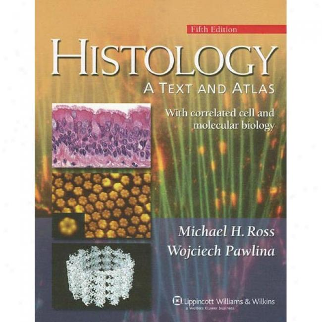 Histology: A Text And Atlaas With Correlated Cell And Molecular Biology [with Cdrom]