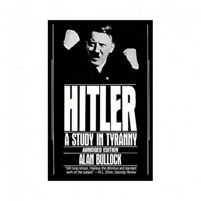 Hitler: A Study In Tyranny By Alan Bullock, Isbn 0060920203