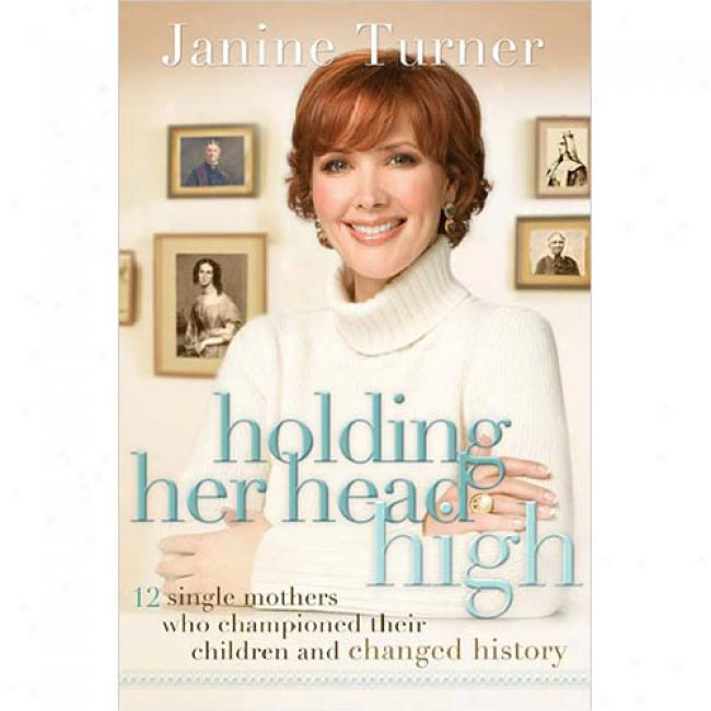 Holding Her Head High:_12 Single Mothers Who Championed Their Children And Changed History