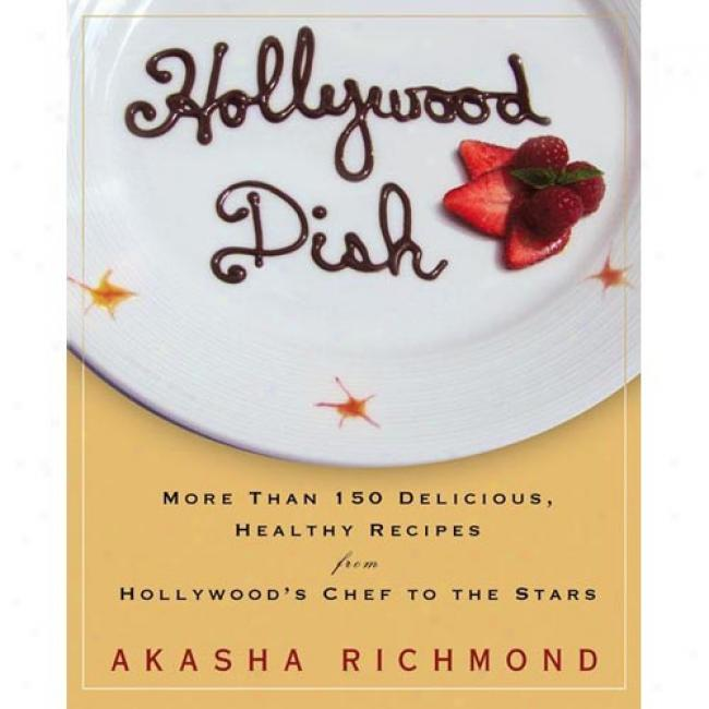 Hollywpod Dish: More Than 150 Delicious, Heallthy Recipes From Hollywood's Chef To The Stars