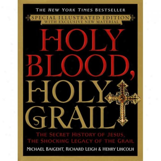 Holy Blood, Holy Grail: The Secret History Of Jesus, The Shocking Legacy Of The Grail