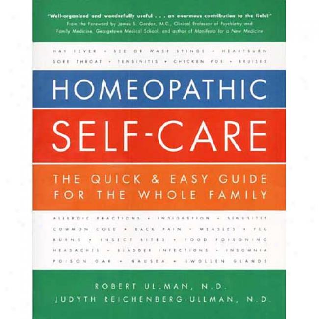 Homeopatihc Self-care: A Quick And Easy Guide For The Whole Family By Robert Ullman, Isbn 076150706x