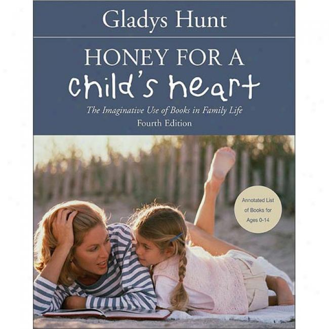 Honey For A Child's Heart: The Imgainitive Use Of Books In Family Life By Gladys M. Hunt, Isbn 0310242460
