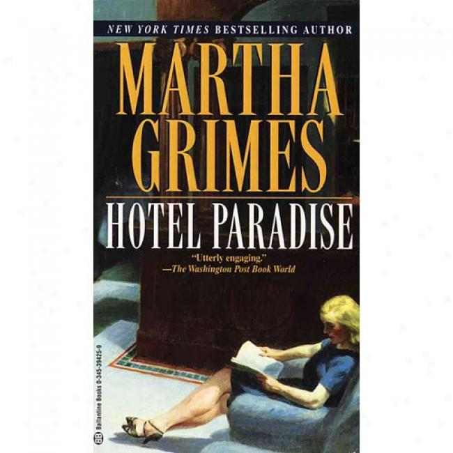 Hotel Paradise By Martha Grimes, Isbn 0345394259