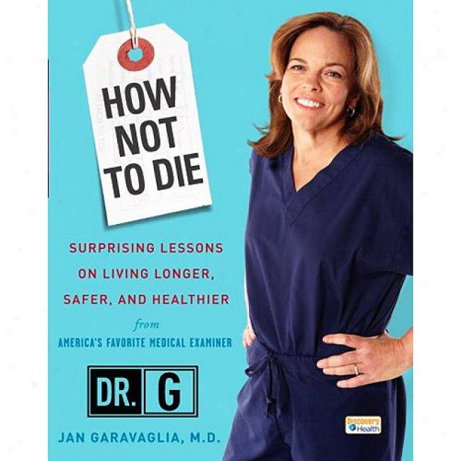 How Not To Die: Surprising Lessons On Living Longer, Safer, And Healthier From America's Favorite Medica1 Examiher