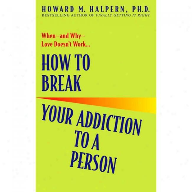 How To Break Your Addction To A Person By Howard M. Halpern, Isbn 0553382497